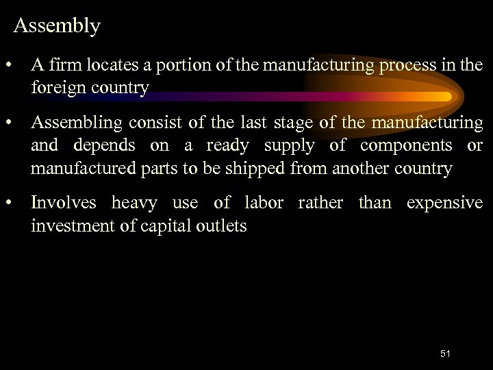 Assembly • A firm locates a portion of the manufacturing process in the foreign