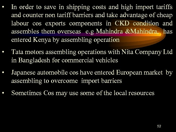 • In order to save in shipping costs and high import tariffs and