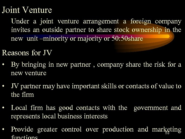 Joint Venture Under a joint venture arrangement a foreign company invites an outside partner