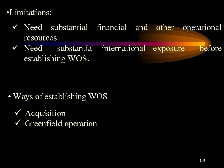 • Limitations: ü Need substantial financial and other operational resources ü Need substantial