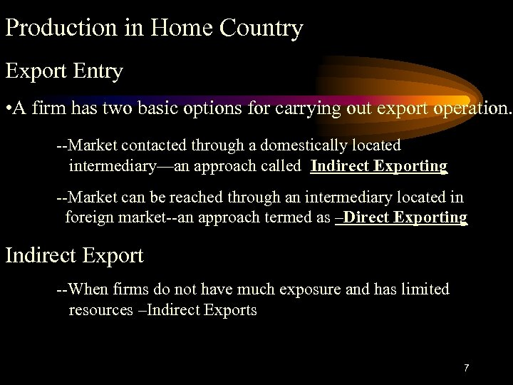 Production in Home Country Export Entry • A firm has two basic options for