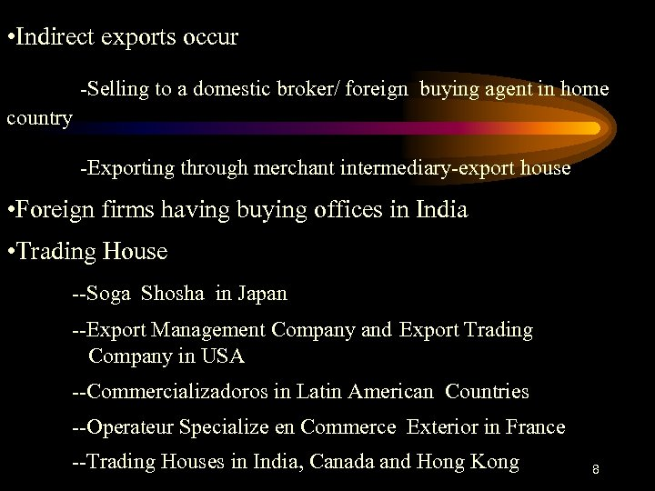 • Indirect exports occur -Selling to a domestic broker/ foreign buying agent in