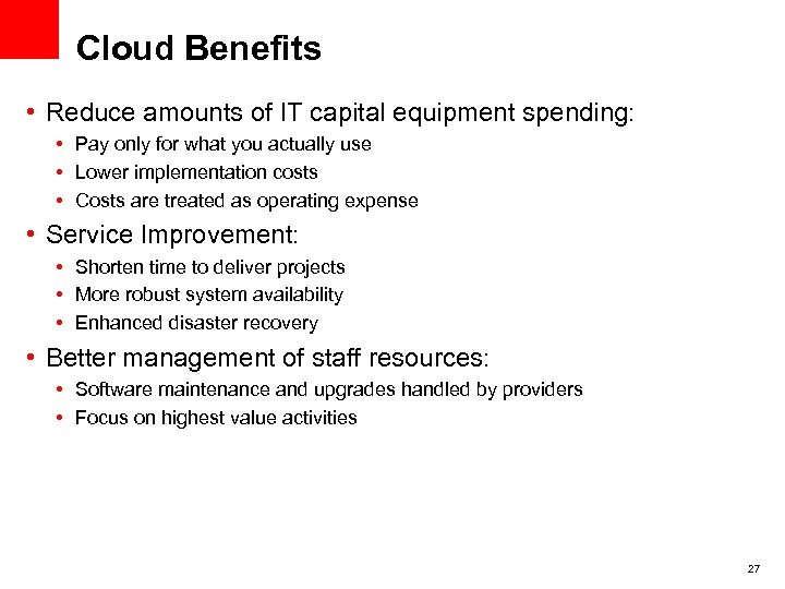 Cloud Benefits • Reduce amounts of IT capital equipment spending: • Pay only for