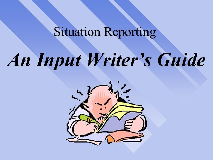 Situation Reporting An Input Writer's Guide
