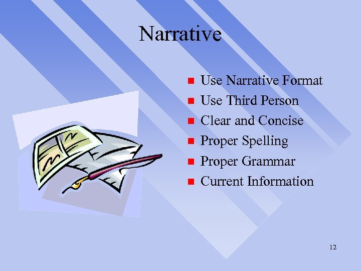 Narrative n n n Use Narrative Format Use Third Person Clear and Concise Proper