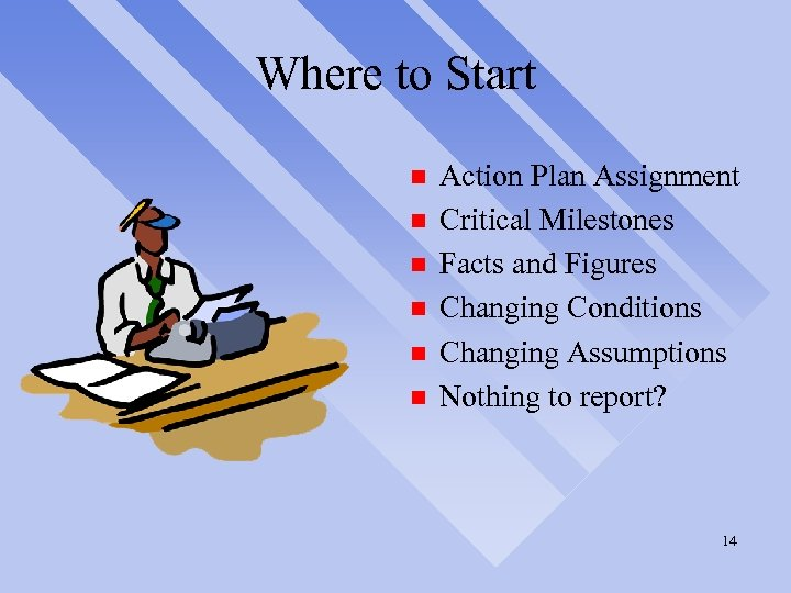 Where to Start n n n Action Plan Assignment Critical Milestones Facts and Figures