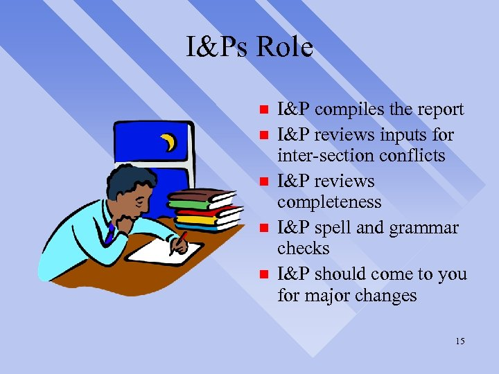 I&Ps Role n n n I&P compiles the report I&P reviews inputs for inter-section
