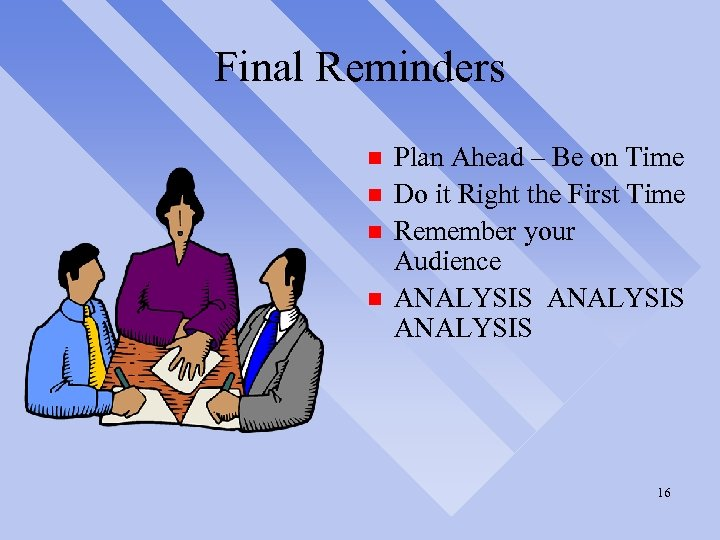 Final Reminders n n Plan Ahead – Be on Time Do it Right the