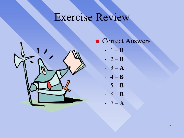 Exercise Review n Correct Answers - 1–B 2–B 3–A 4–B 5–B 6–B 7–A 18