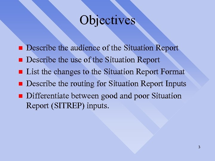 Objectives n n n Describe the audience of the Situation Report Describe the use