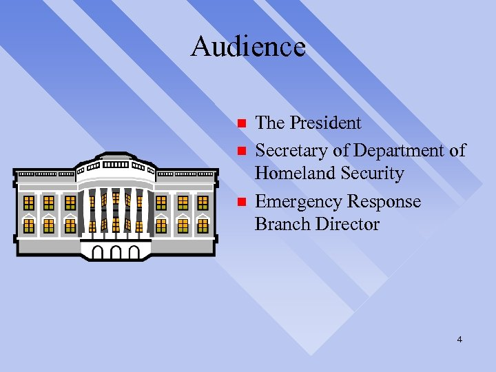 Audience n n n The President Secretary of Department of Homeland Security Emergency Response