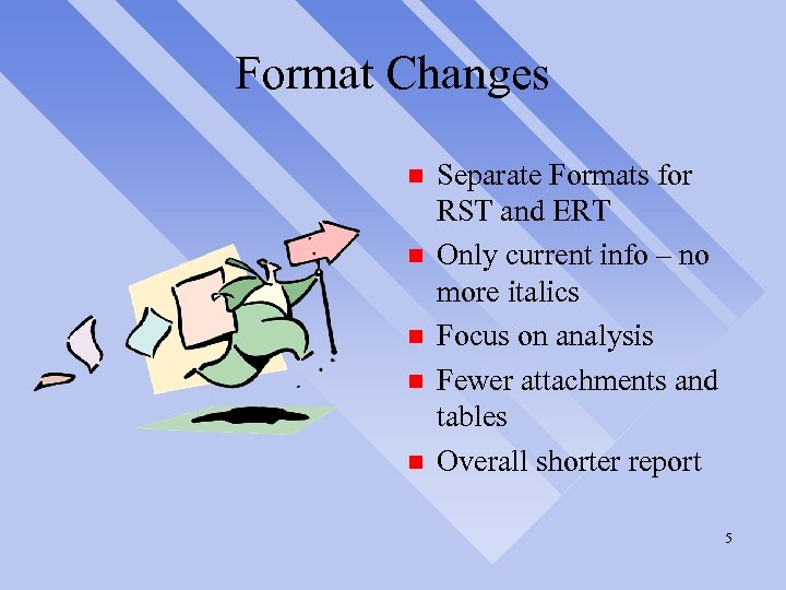 Format Changes n n n Separate Formats for RST and ERT Only current info