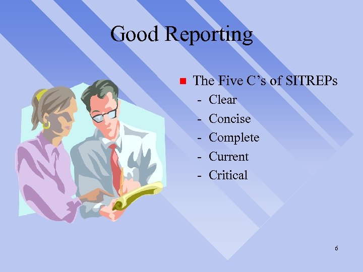Good Reporting n The Five C's of SITREPs - Clear Concise Complete Current Critical