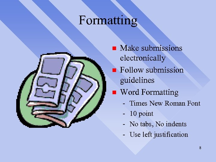 Formatting n n n Make submissions electronically Follow submission guidelines Word Formatting - Times