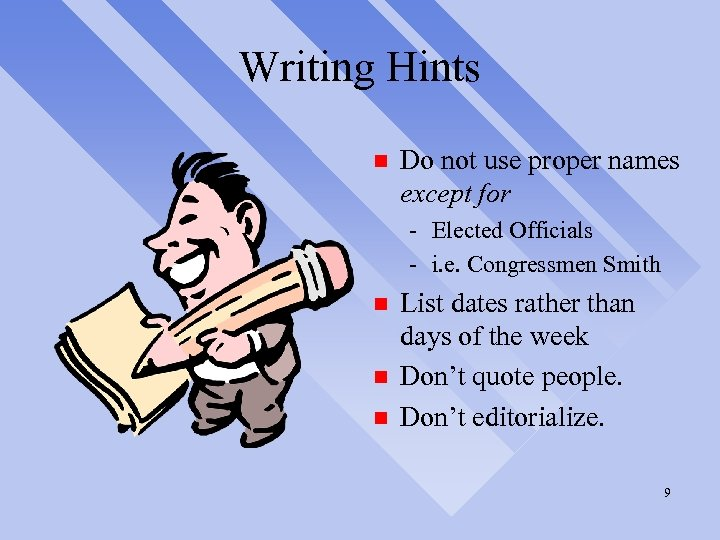 Writing Hints n Do not use proper names except for - Elected Officials -
