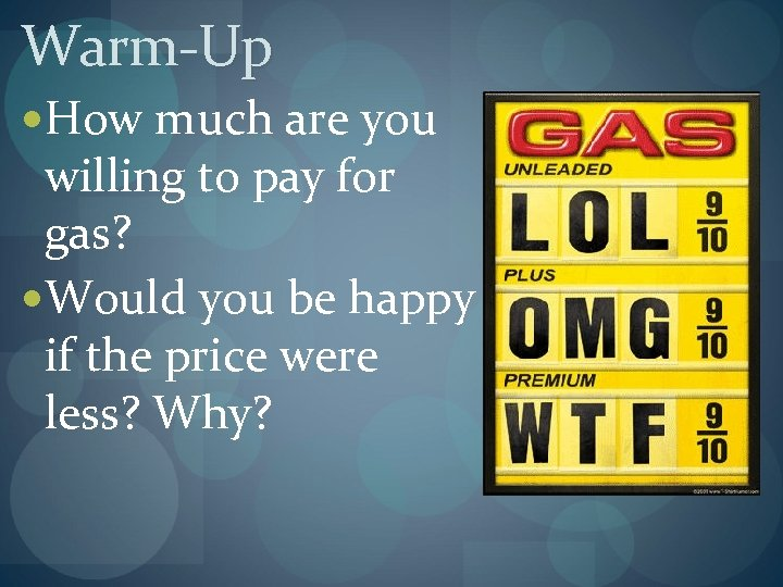 Warm-Up How much are you willing to pay for gas? Would you be happy