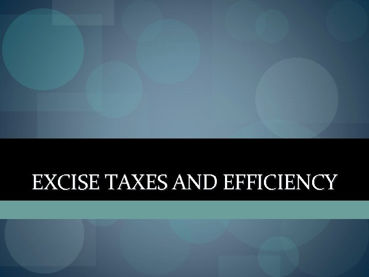 EXCISE TAXES AND EFFICIENCY