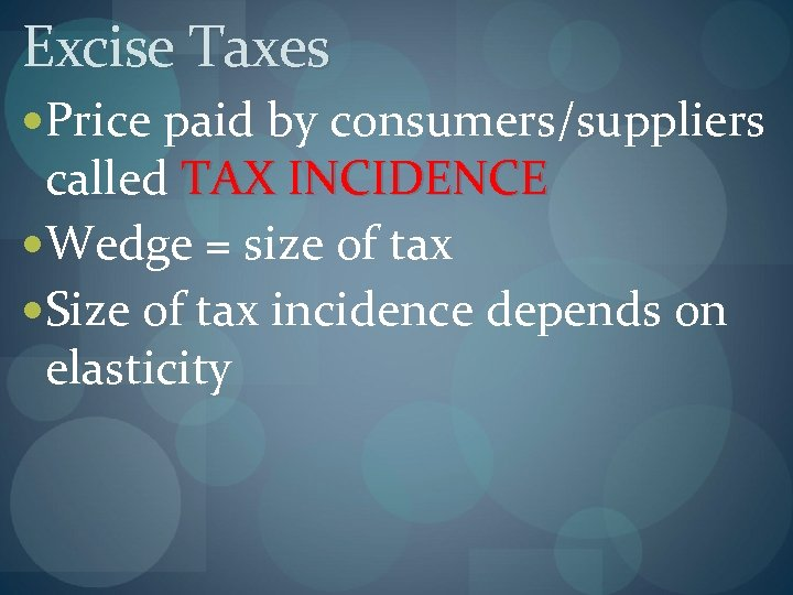 Excise Taxes Price paid by consumers/suppliers called TAX INCIDENCE Wedge = size of tax