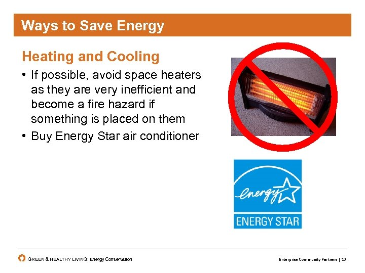 Ways to Save Energy Heating and Cooling • If possible, avoid space heaters as