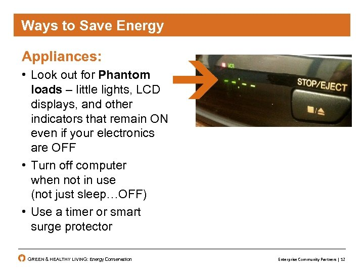 Ways To. Save Energy to Save Energy Appliances: • Look out for Phantom loads