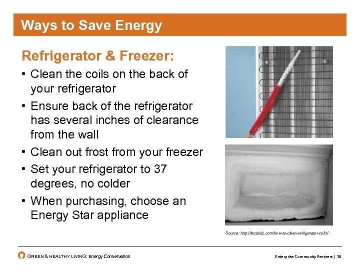 Ways to Save Energy Refrigerator & Freezer: • Clean the coils on the back