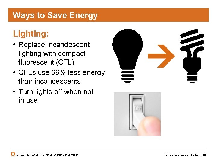 Ways to Save Energy Lighting: • Replace incandescent lighting with compact fluorescent (CFL) •