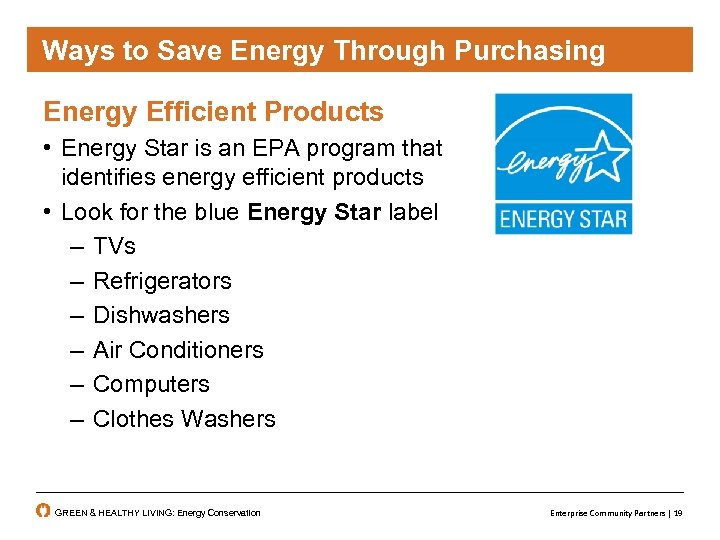 Ways to Save Energy Through Purchasing Energy Efficient Products • Energy Star is an