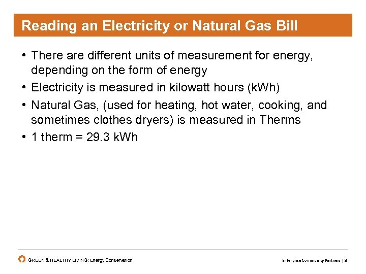 Reading an Electricity or Natural Gas Bill • There are different units of measurement