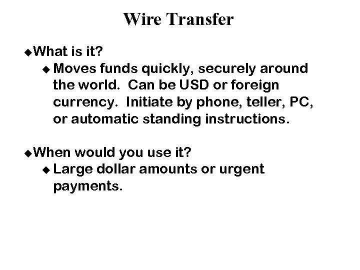 Wire Transfer u. What is it? u Moves funds quickly, securely around the world.