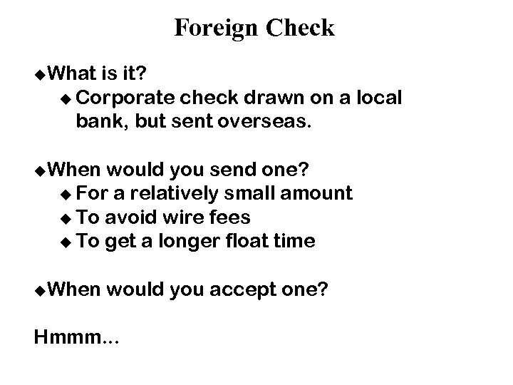 Foreign Check u. What is it? u Corporate check drawn on a local bank,