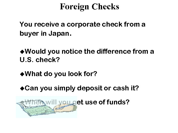 Foreign Checks You receive a corporate check from a buyer in Japan. u. Would
