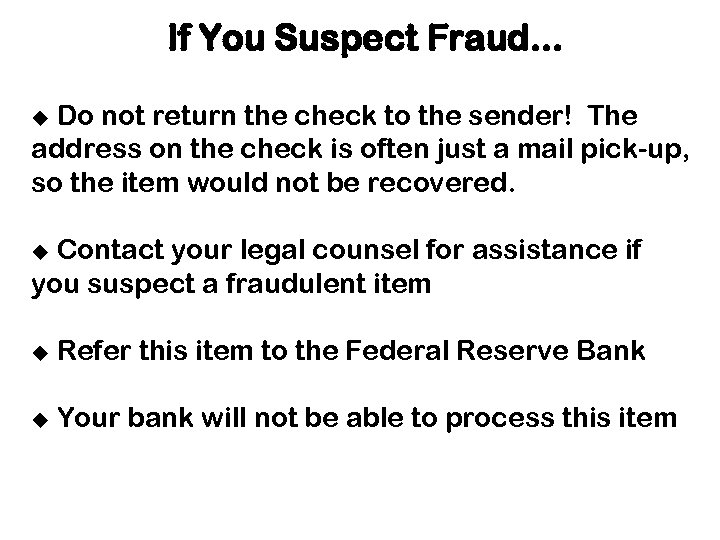 If You Suspect Fraud. . . Do not return the check to the sender!