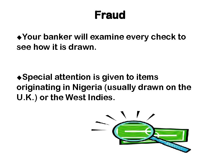 Fraud u. Your banker will examine every check to see how it is drawn.