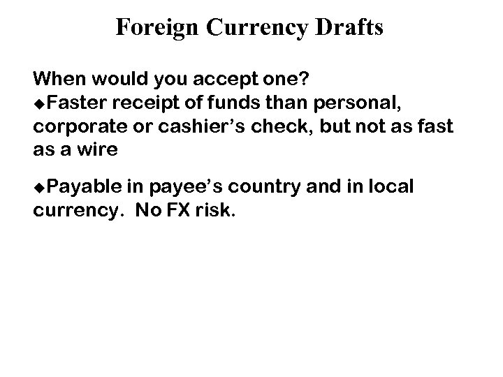 Foreign Currency Drafts When would you accept one? u. Faster receipt of funds than