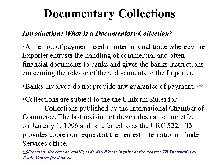 Documentary Collections Introduction: What is a Documentary Collection? • A method of payment used