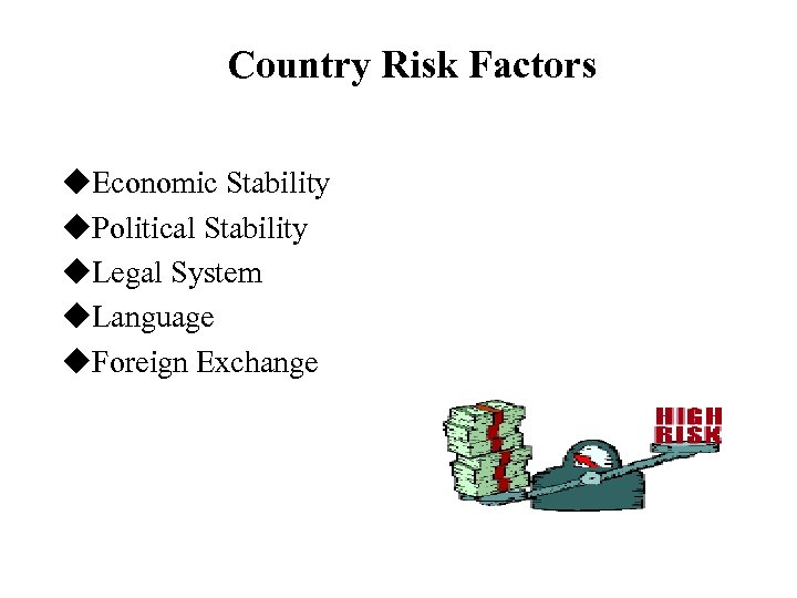 Country Risk Factors u. Economic Stability u. Political Stability u. Legal System u. Language
