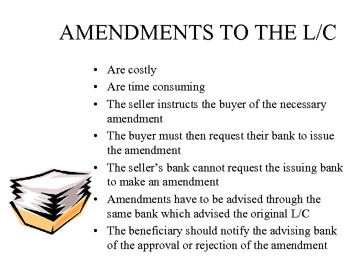 AMENDMENTS TO THE L/C • Are costly • Are time consuming • The seller