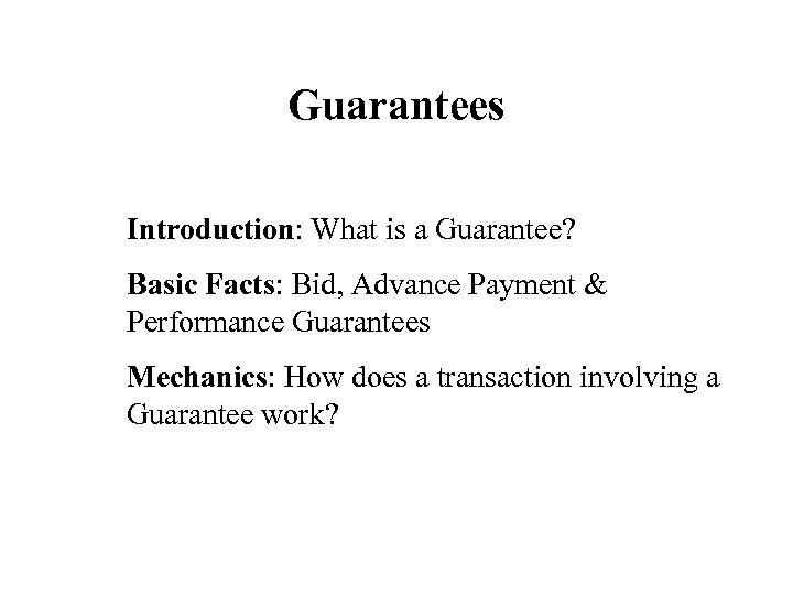Guarantees Introduction: What is a Guarantee? Basic Facts: Bid, Advance Payment & Performance Guarantees