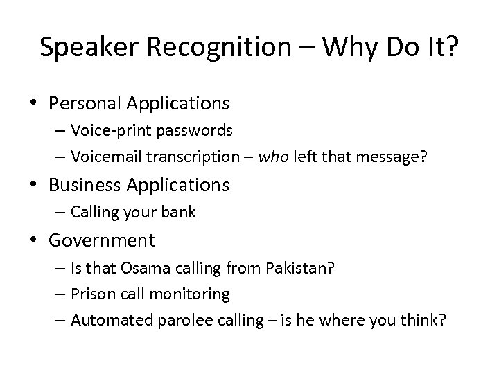Speaker Recognition – Why Do It? • Personal Applications – Voice-print passwords – Voicemail