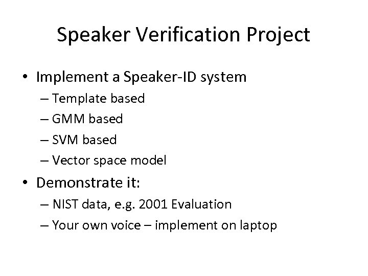 Speaker Verification Project • Implement a Speaker-ID system – Template based – GMM based