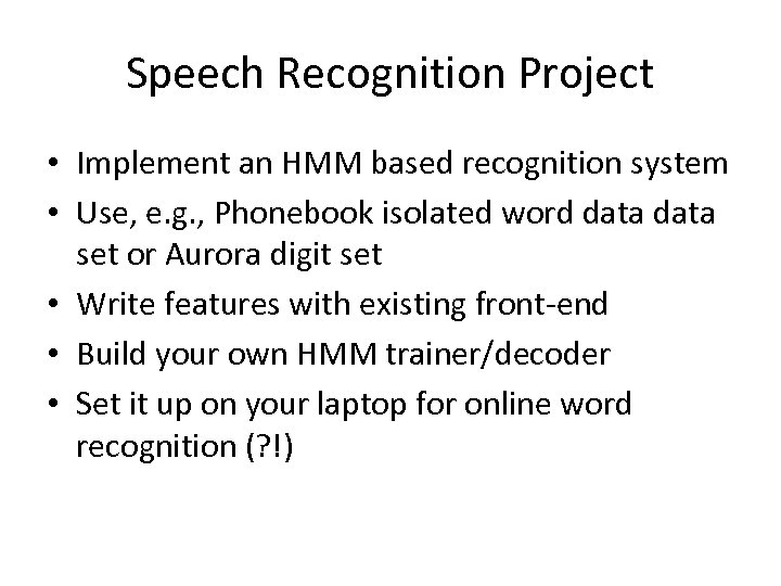 Speech Recognition Project • Implement an HMM based recognition system • Use, e. g.