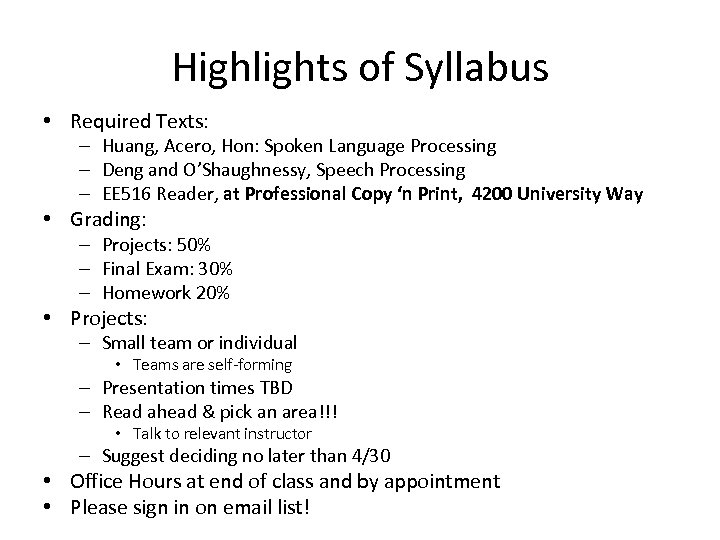 Highlights of Syllabus • Required Texts: – Huang, Acero, Hon: Spoken Language Processing –