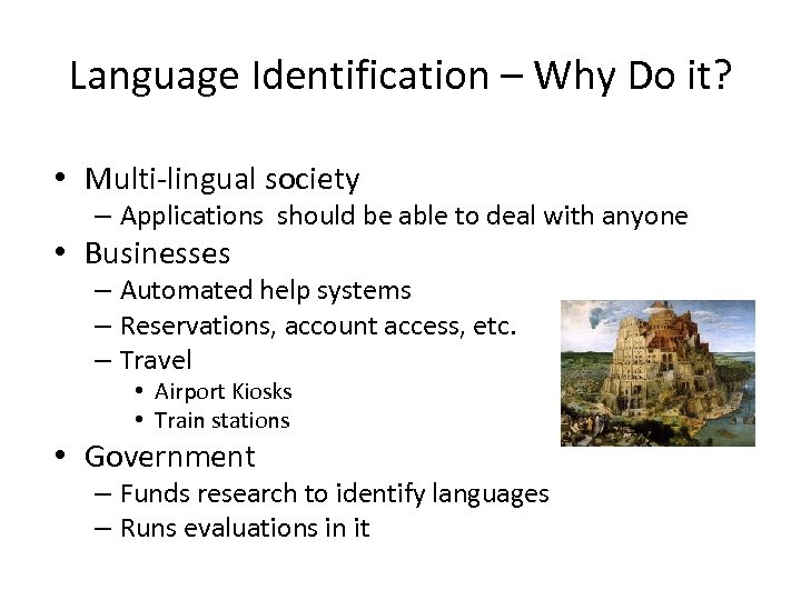 Language Identification – Why Do it? • Multi-lingual society – Applications should be able