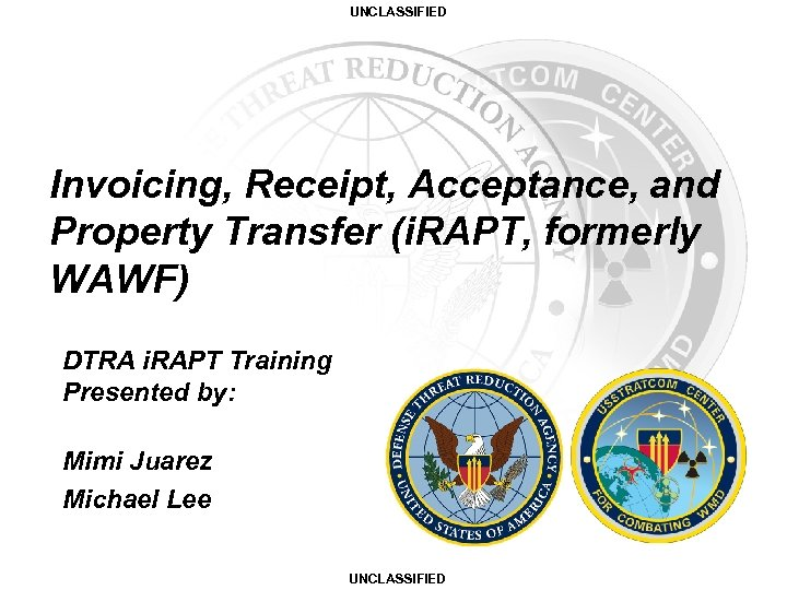 UNCLASSIFIED Invoicing, Receipt, Acceptance, and Property Transfer (i. RAPT, formerly WAWF) DTRA i. RAPT