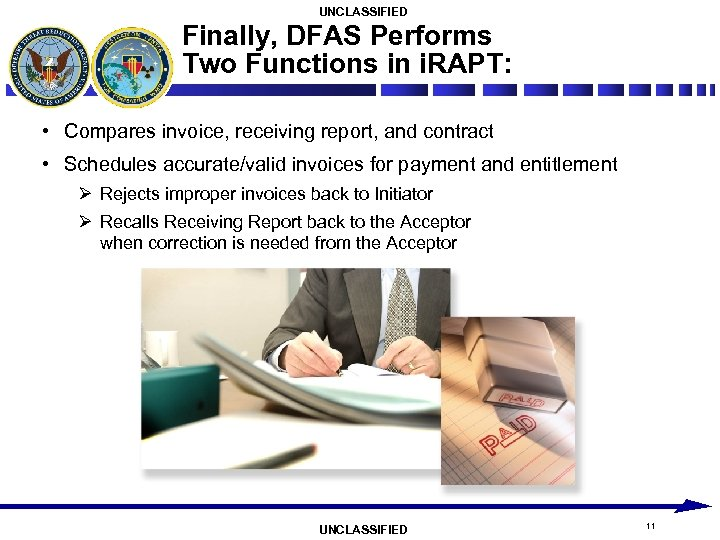 UNCLASSIFIED Finally, DFAS Performs Two Functions in i. RAPT: • Compares invoice, receiving report,