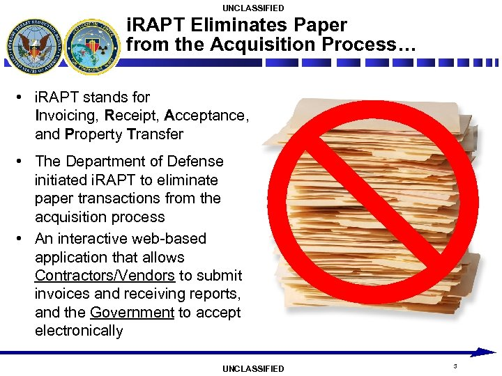 UNCLASSIFIED i. RAPT Eliminates Paper from the Acquisition Process… • i. RAPT stands for