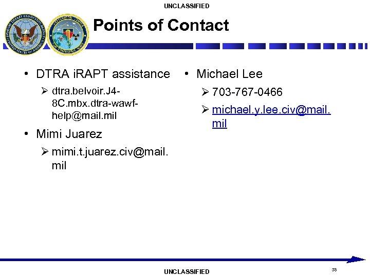 UNCLASSIFIED Points of Contact • DTRA i. RAPT assistance Ø dtra. belvoir. J 48