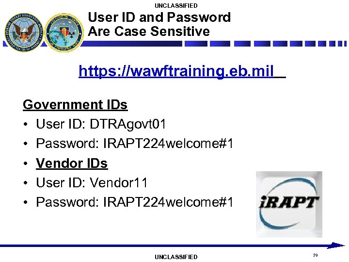 UNCLASSIFIED User ID and Password Are Case Sensitive https: //wawftraining. eb. mil Government IDs