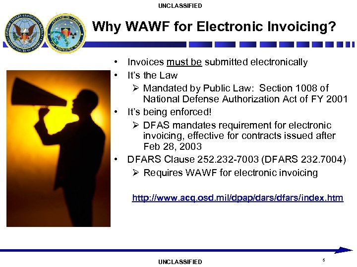 UNCLASSIFIED Why WAWF for Electronic Invoicing? • Invoices must be submitted electronically • It's