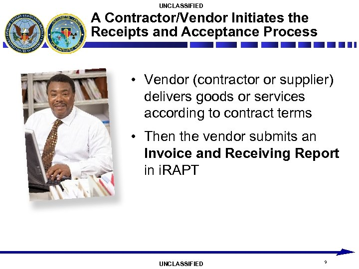 UNCLASSIFIED A Contractor/Vendor Initiates the Receipts and Acceptance Process • Vendor (contractor or supplier)
